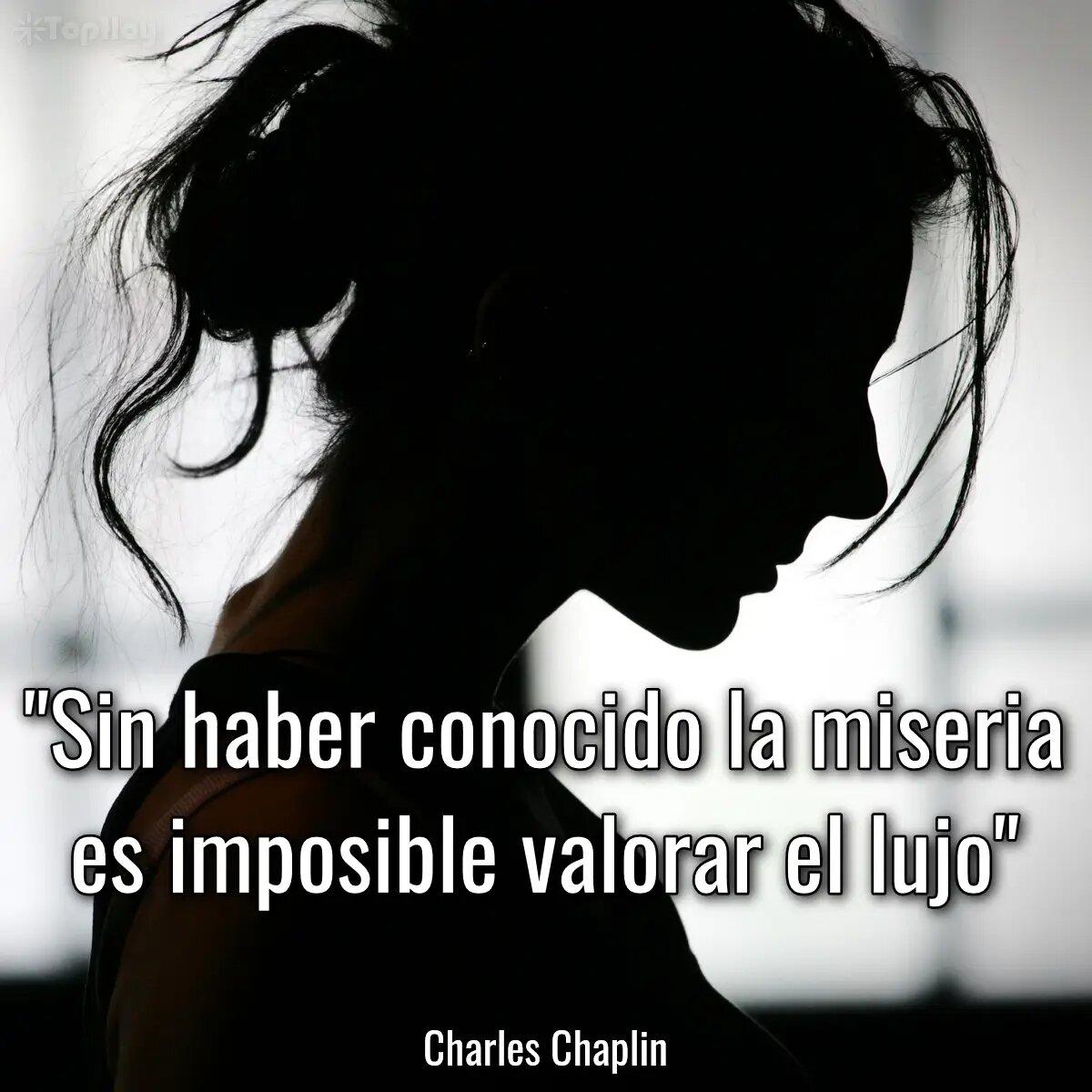 Sin haber conocido la miseria es imposible valorar el lujo.