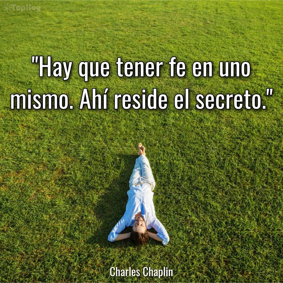 Hay que tener fe en uno mismo. Ahí reside el secreto.
